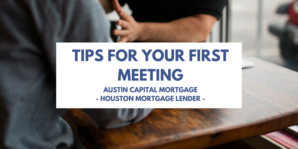 katy mortgage lender tips for your first meeting austin capital