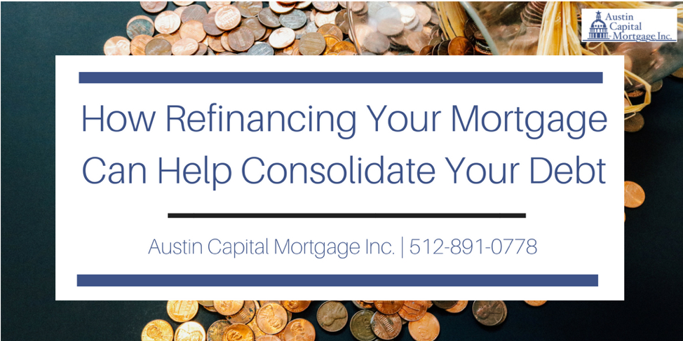 How Refinancing Your Mortgage Can Help Consolidate Your Debt
